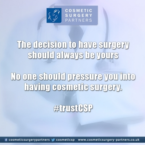 The decision to have Cosmetic Surgery should be yours, no one should pressure you into having cosmetic surgery